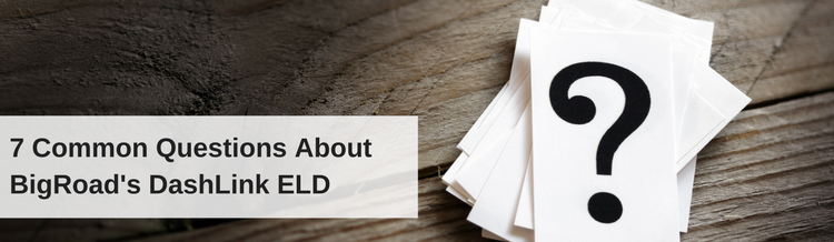 Blog Post: 7 Common Questions About BigRoad's DashLink ELD