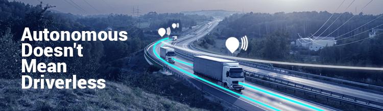 Autonomous Doesn't Mean Driverless: Autonomous Trucking Technology