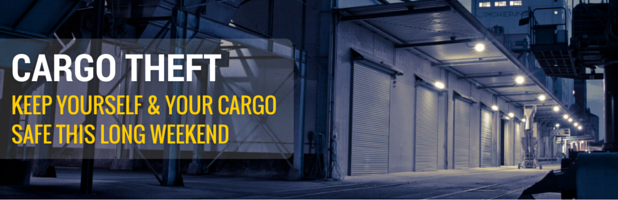 Cargo Theft: Keep Yourself and Your Cargo Safe This Long Weekend