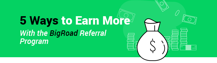 5 Wyas to Earn more with the BigRoad Referral Program