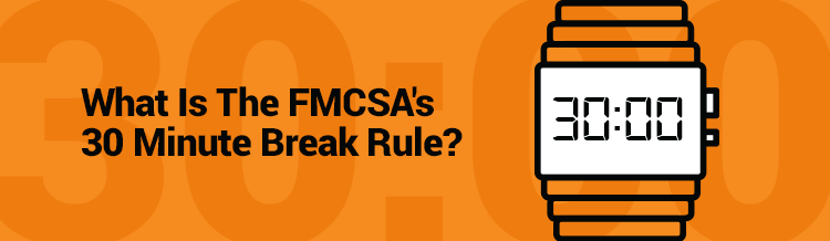 What is the FMCSAs 30 minute break rule?