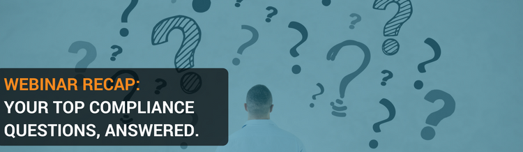 WEBINAR RECAP-YOUR TOP COMPLIANCE QUESTIONS, ANSWERED..png