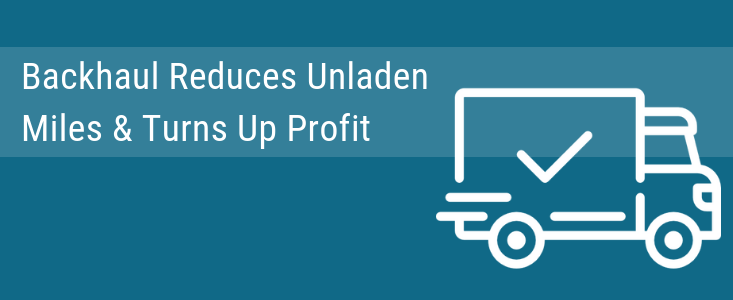 Do You Have A Backhaul Strategy To Avoid Unladen Miles?
