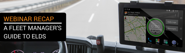 Webinar Recap: A Fleet Manager's Guide to Electronic Logging Devices