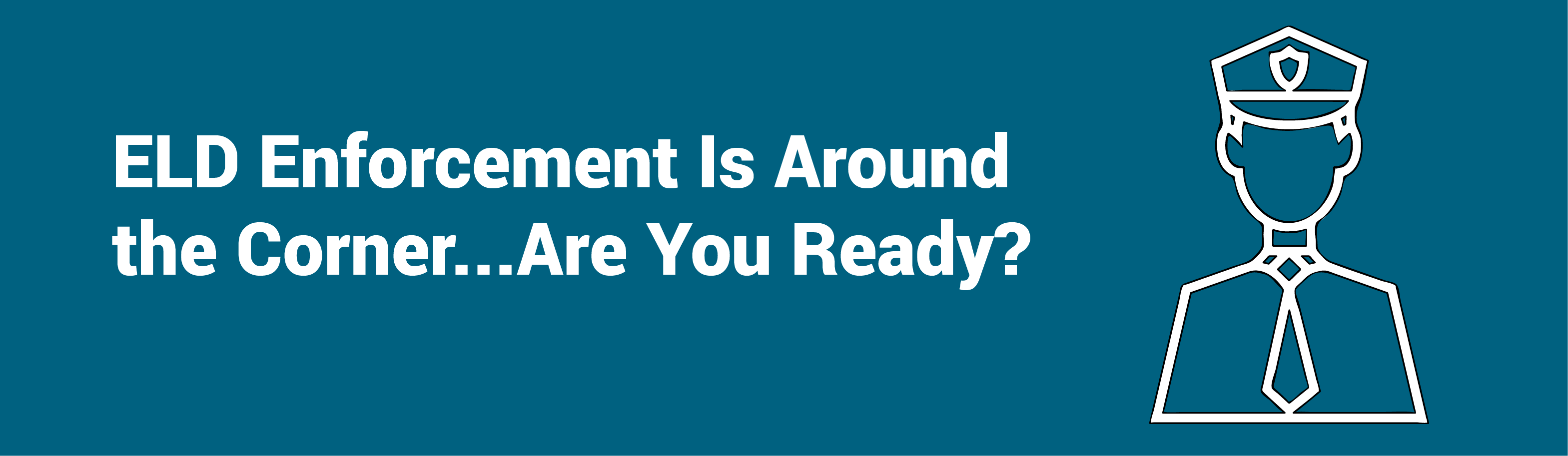 ELD Enforcement Is Around the Corner...Are You Ready?