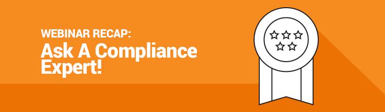 Webinar Recap: Ask A Compliance Expert