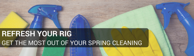 Refresh Your Rig: Get The Most Out Of Your Spring Cleaning