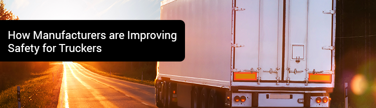 How Manufacturers are Improving Safety for Truckers