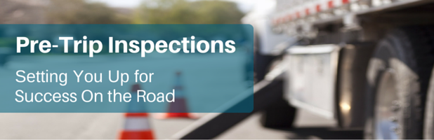 Pre-Trip Inspections - Setting You Up for Success on the Road