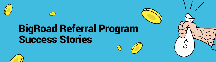 The BigRoad Referral Program Success Stories