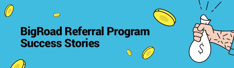 The BigRoad Referral Program Success Stories