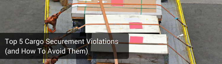 Top 5 Cargo Securement Violations (and How To Avoid Them)