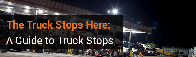 The Truck Stops Here: A Big Road Guide to Truck Stops