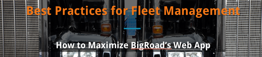 Best Practices for Fleet Management - How to Maximize BigRoad's Web App