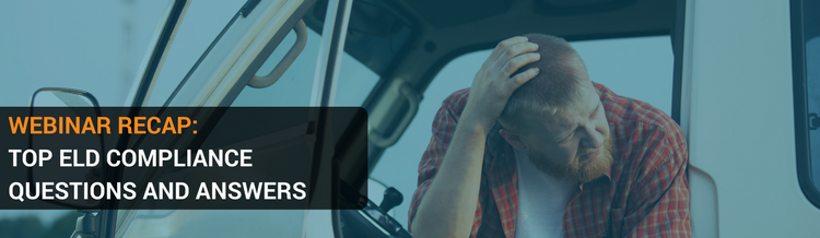 Webinar Recap: Top ELD Compliance Questions and Answers
