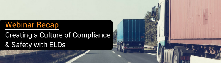 Webinar Recap: Creating a Culture of Compliance and Safety With ELDs