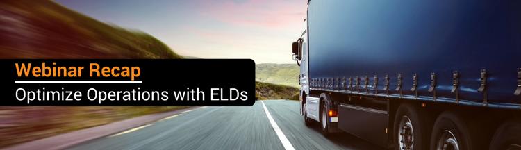 Webinar Recap: How to Optimize Your Fleet's Operations With ELDs