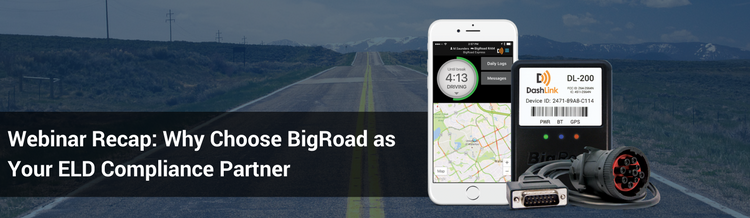 Webinar Recap: Why Choose BigRoad as Your ELD Compliance Partner