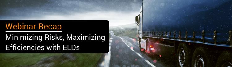 Webinar Recap: Minimizing Risks, Maximizing Efficiencies with ELDs