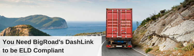 You Need BigRoad's DashLink to be ELD Compliant
