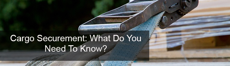 What You Need to Know About Cargo Securement