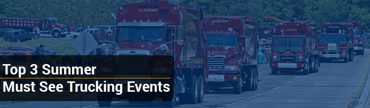 Top 3 Summer Must See Trucking Events